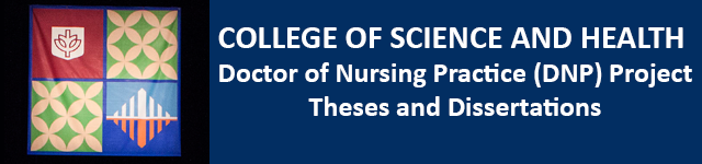 College of Science and Health Doctor of Nursing Practice (DNP) Project Theses and Dissertations