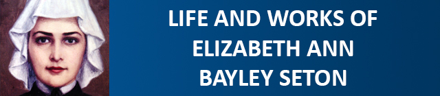 Life and works of Elizabeth Ann Bayley Seton (1774-1821)