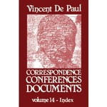 Correspondence, Conferences, Documents, Volume XIV. Index. by Vincent de Paul and Pierre Coste C.M.