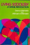 Living sociology; a critical introduction by Deena Weinstein and Michael A. Weinstein