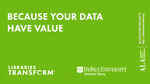 Libraries transform ... Because your data have value