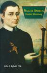 Frontier Missionary: Felix De Andreis, 1778-1820: Correspondence and Historical Writings by Felix de Andreis; John E. Rybolt, C.M.; and Nathaniel Michaud