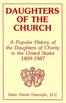 Daughters of the Church: A Popular History of the Daughters of Charity in the United States 1809-1987 by Daniel Hannefin D.C.