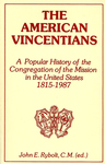 The American Vincentians: A Popular History of the Congregation of the Mission in the United States 1815-1987 by John Rybolt, C.M.