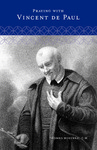 Praying with Vincent de Paul by Thomas McKenna C.M.