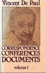 Correspondence, Conferences, Documents, Volume I. Correpsondence vol. 1 (1607-1639). by Vincent de Paul and Pierre Coste C.M.