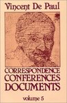 Correspondence, Conferences, Documents, Volume V. Correspondence vol. 5 (August 1653-June 1656). by Vincent de Paul and Pierre Coste C.M.