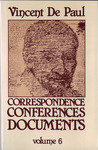 Correspondence, Conferences, Documents, Volume VI. Correspondence vol. 6 (July 1656-November 1657) by Vincent de Paul and Pierre Coste C.M.