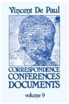 Correspondence, Conferences, Documents, Volume IX. Conferences to the Daughters of Charity vol. 1 by Vincent de Paul and Pierre Coste C.M.