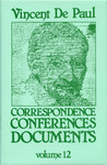Correspondence, Conferences, Documents, Volume XII. Conferences to the Congregation of the Mission vol. 2 by Vincent de Paul and Pierre Coste C.M.